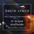 David Lynch si sporca le mani d'inchiostro per il saggio intitolato In acque profonde, uno scritto poliedrico ritmato da alcune note biografiche. Lynch ci tiene a descriversi, in giovinezza, come […]